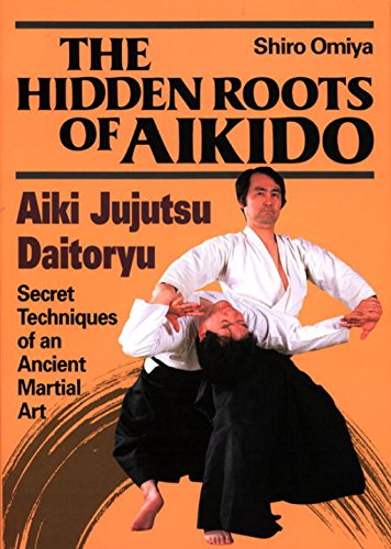 英文版 大東流合気柔術 - The Hidden Roots of Aikido: AikiJujutsu Daitoryu