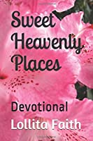 Sweet Heavenly Places: Devotional