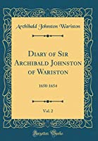 Diary of Sir Archibald Johnston of Wariston, Vol. 2: 1650-1654 (Classic Reprint)