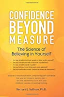 Confidence Beyond Measure: The Science of Believing in Yourself