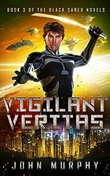 Vigilant Veritas: Book 3 of the Black Saber Novels by [Murphy, John]