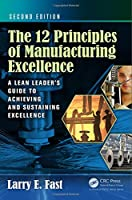 The 12 Principles of Manufacturing Excellence: A Lean Leader's Guide to Achieving and Sustaining Excellence, Second Edition