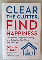 Clear the Clutter Find Happiness: One-Minute Tips for Decluttering and Refreshing Your Home and Your Life [並行輸入品]