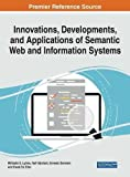 Innovations, Developments, and Applications of Semantic Web and Information Systems (Advances in Web Technologies and Engineering)