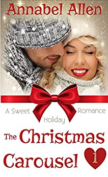 The Christmas Carousel (A Sweet Holiday Romance Book 1) by [Allen, Annabel]
