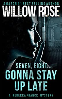 Seven, eight Gonna stay up late (Rebekka Franck, Book 4) by [Rose, Willow]