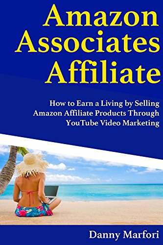 Amazon Associates Affiliate (Video Marketing Blueprint): How to Earn a Living by Selling Amazon Affiliate Products Through YouTube Video Marketing (English Edition)
