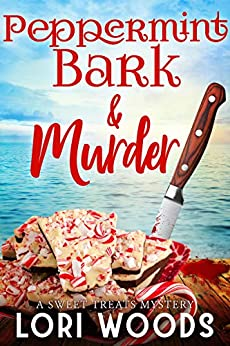 Peppermint Bark & Murder : A Sweet Treats Cozy Mystery Book 12 by [Woods, Lori]