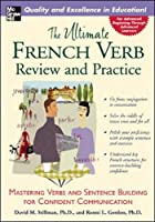 The Ultimate French Verb Review and Practice (UItimate Review & Reference Series)