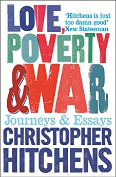 Love, Poverty and War: Journeys and Essays by [Hitchens, Christopher]