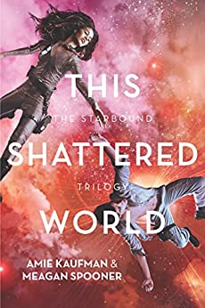 This Shattered World (The Starbound Trilogy Book 2) by [Kaufman, Amie, Spooner, Meagan]