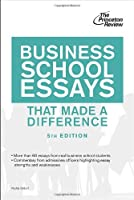 Business School Essays That Made a Difference, 5th Edition (Graduate School Admissions Guides)