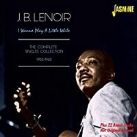 I Wanna Play A Little While - The Complete Singles Collection 1950-1963 by J.B. Lenoir