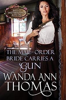 The Mail-Order Bride Carries a Gun (Brides of Sweet Creek Ranch Book 1) by [Thomas, Wanda Ann]