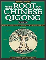 The Root of Chinese Qigong: Secrets for Health, Longevity & Enlightenment