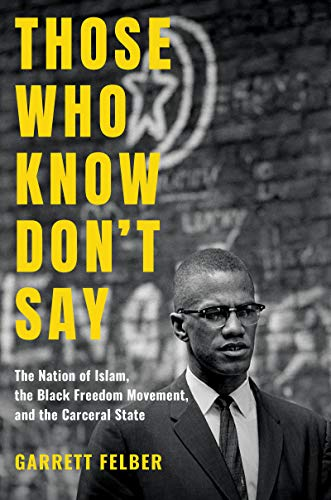 Those Who Know Don't Say: The Nation of Islam, the Black Freedom Movement, and the Carceral State (Justice, Power, and Politics) (English Edition)