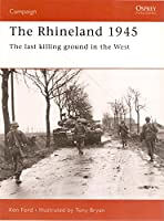 The Rhineland 1945: The Final Push into Germany (Praeger Illustrated Military History)