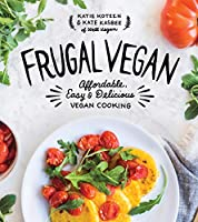 Frugal Vegan: Affordable, Easy & Delicious Vegan Cooking