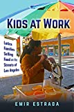 Kids at Work: Latinx Families Selling Food on the Streets of Los Angeles (Latina/O Sociology)