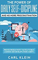 The Power Of Daily Self -Discipline And No More Procrastination 2 in 1 Book: Proven Productivity Tactics To Beat Laziness And Develop Atomic Habits