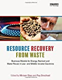 Resource Recovery from Waste: Business Models for Energy, Nutrient and Water Reuse in Low- and Middle-income Countries