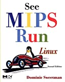 See MIPS Run (The Morgan Kaufmann Series in Computer Architecture and Design)