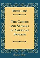 The Czechs and Slovaks in American Banking (Classic Reprint)