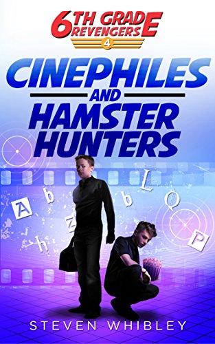 Download Cinephiles and Hamster Hunters (6th Grade Revengers: Book 4) (English Edition) B07DLJ9SBQ