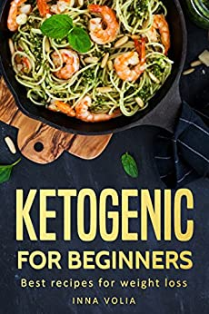 Ketogenic for beginners: Best recipes for weight loss by [Volia, Inna]