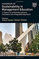 Handbook of Sustainability in Management Education: In Search of a Multidisciplinary, Innovative and Integrated Approach (Research Handbooks in Business and Management Series)