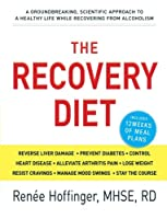 The Recovery Diet: A Groundbreaking, Scientific Approach to a Healthy Life While Recovering from Alcoholism