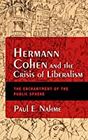 Hermann Cohen and the Crisis of Liberalism: The Enchantment of the Public Sphere (New Jewish Philosophy and Thought)