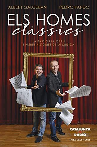 Els homes clàssics: La Passió i la carn i altres històries de la música (Catalan Edition)
