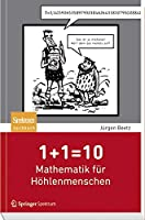 1+1=10: Mathematik fuer Hoehlenmenschen