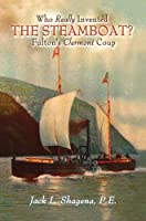 Who Really Invented the Steamboat?: Fulton's Clermont Coup