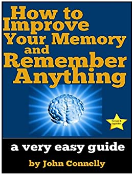 [Connelly, John]のHow to Improve Your Memory and Remember Anything: Flash Cards, Memory Palaces, Mnemonics (50+ Powerful Hacks for Amazing Memory Improvement) (The Learning Development Book Series 7) (English Edition)
