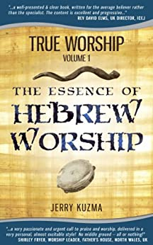 Praise and Worship: The Essence of Hebrew Worship [Praise and Worship vol 1]: (Praise and Worship Series of books and audios on messianic music) by [Kuzma, Jerry]