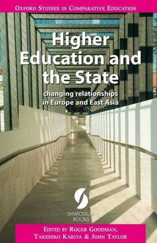 Higher Education and the State: Changing Relationships in Europe and East Asia (Oxford Series in Comparative Education)
