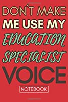 Don't Make Me Use My Education Coordinator Voice: Funny Office Notebook/Journal For Women/Men/Coworkers/Boss/Business Woman/Funny office work desk humor/ Stress Relief Anger Management Journal(6x9 inch)