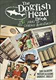 The Dogfish Head Book: 26 Years of Off-Centered Adventures