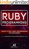 RUBY: Learning Ruby, Zero To Hero in 24 Hours or Less! (RUBY, Learn Ruby, Ruby Rails, Programming Ruby, Ruby Programming,...
