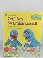 Oh, I Am So Embarrassed! (Sesame Street Growing Up)