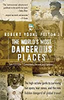 Robert Young Pelton's The World's Most Dangerous Places: 5th Edition (ROBERT YOUNG  PELTON THE WORLD'S MOST DANGEROUS PLACES)