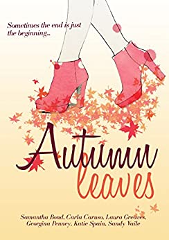 Autumn Leaves: Chick-lit Anthology by [Bond, Samantha, Caruso, Carla, Greaves, Laura, Penney, Georgina, Spain, Katie, Vaile, Sandy]