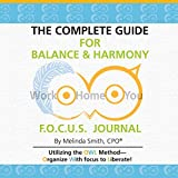 The Complete Guide for Balance & Harmony F.O.C.U.S. Journal: Work, Home, You