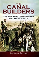 Canal Builders: The Men Who Constructed Britain's Canals