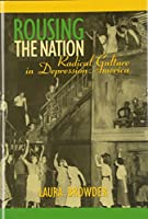 Rousing the Nation: Radical Culture in Depression America