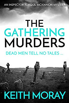The Gathering Murders: Dead men tell no tales ... (Inspector Torquil McKinnon Book 1) by [Moray, Keith]