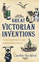 Great Victorian Inventions: Novel Contrivances and Industrial Revolutions [並行輸入品]