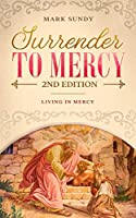 Surrender to Mercy 2nd Edition: Living in Mercy